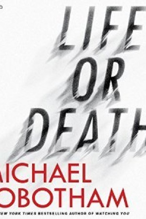 Life or Death - an unfolding story by Michael Robotham