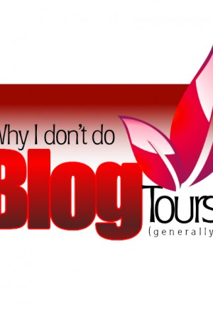 Why I don't do blog tours (generally)